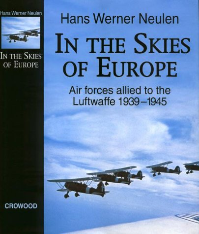 9781861263261: In the Skies of Europe: Air Forces Allied to the Luftwaffe 1939-1945