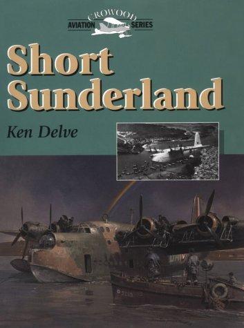 Short Sunderland (Crowood Aviation Series): Delve, Ken