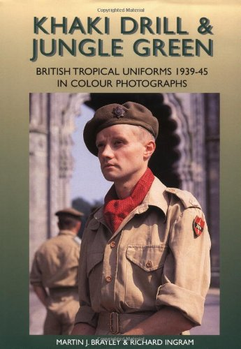 Khaki Drill and Jungle Green: British Tropical Uniforms 1939-45 in Color Photographs: Richard ...