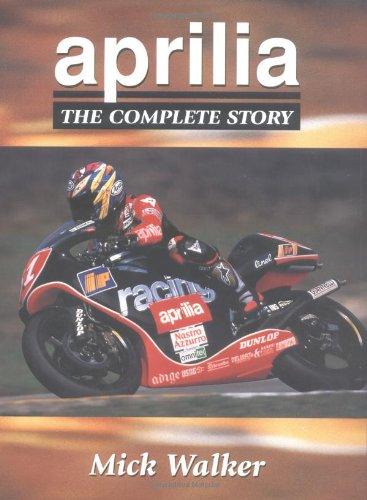 Aprilia: The Complete Story: Walker, Mick