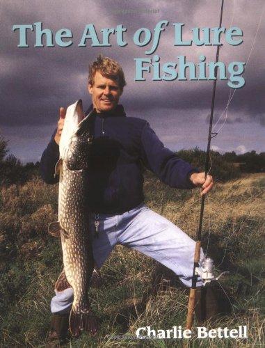 The Art of Lure Fishing: Bettell, Charlie