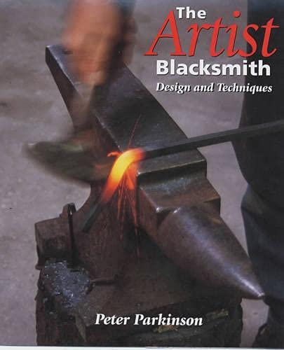 The Artist Blacksmith: Design and Techniques: Parkinson, Peter
