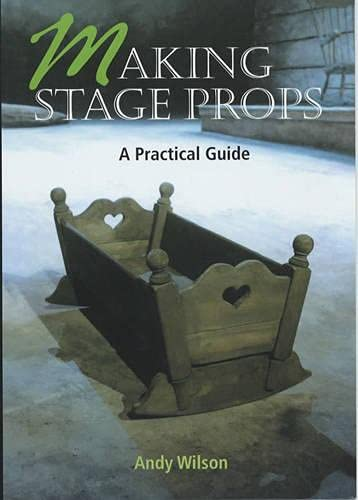 Making Stage Props: A Practical Guide (Paperback): Andy Wilson