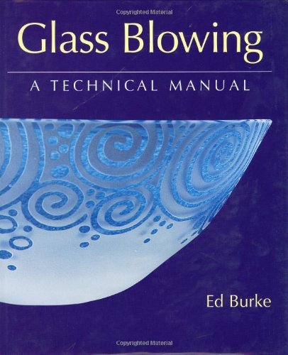 Glass Blowing: A Technical Manual: Burke, Ed