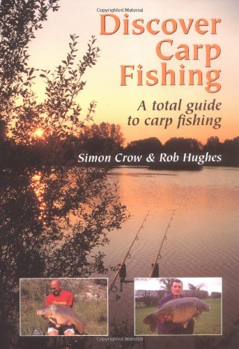 Discover Carp Fishing: A Total Guide to Carp Fishing: Crow, Simon; Hughes, Rob