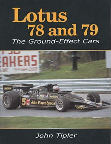 Lotus 78 and 79: The Ground Effect Cars: Tipler, John
