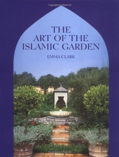 9781861266095: The Art of the Islamic Garden: An Introduction to the Design, Symbolism and Making of an Islamic Garden