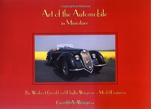 Art of the Automobile - in Miniature: The Works of Phyllis and Gerald A. Wingrove MBE, Model Engi...