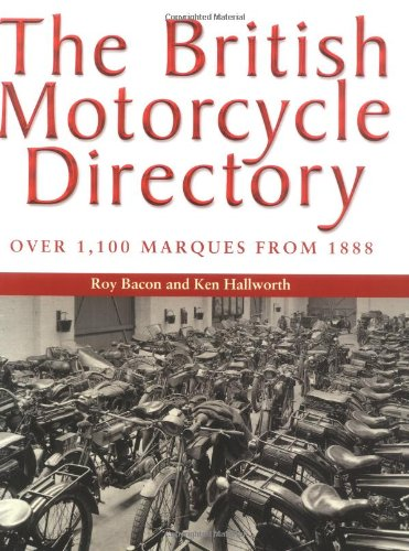 The British Motorcycle Directory: Over 1,100 Marques from 1888: Bacon, Roy