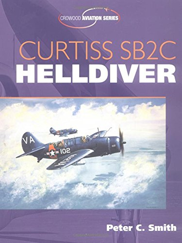 Curtiss SB2C Helldiver (Crowood Aviation Series): Smith, Peter C.