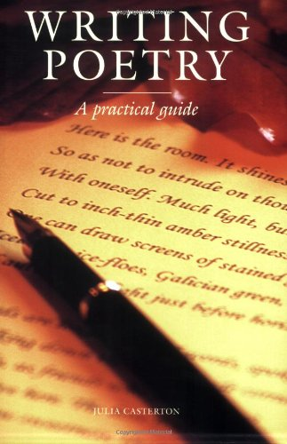 Writing Poetry: A Practical Guide (1861267487) by Julia Casterton