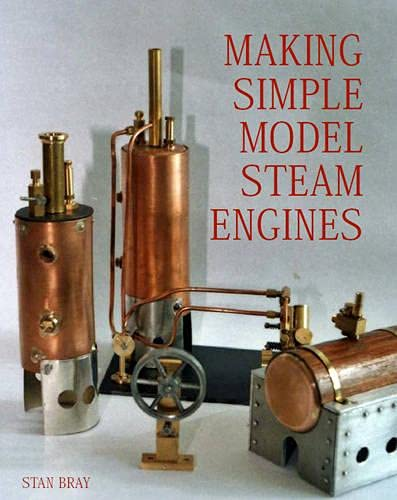 Making Simple Model Steam Engines: Bray, Stan