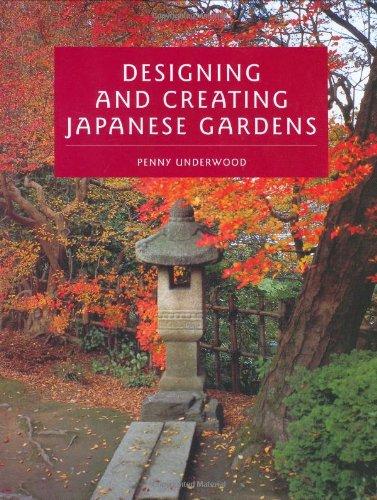 Designing And Creating Japanese Gardens: Underwood, Penny