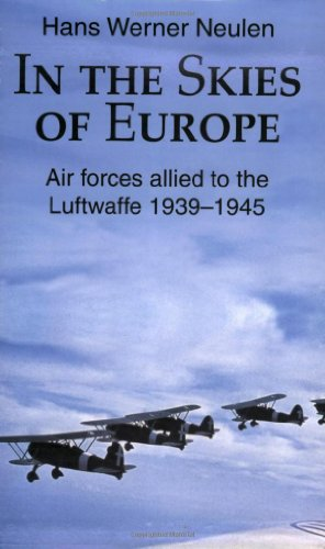 In the Skies of Europe: Air Forces Allied to the Luftwaffe 1939-1945: Neulen, Hans Werner