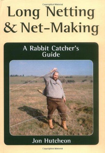 Long Netting and Net-Making: A Rabbit Catcher's: Hutcheon, John