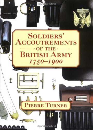 9781861268839: Soldiers' Accoutrements of the British Army 1750-1900