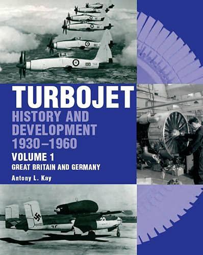 Turbojet: History And Development 1930-1960 Volume 2: USSR, USA, Japan, France, Canada, Sweden, ...