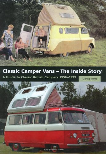 Classic Camper Vans - The Inside Story: A Guide to Classic British Campers 1956-1979.