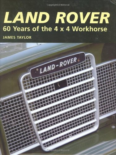 Land Rover: 60 Years of the 4x4 Workhorse: Taylor, James