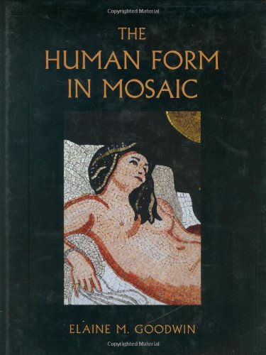The Human Form in Mosaic: Goodwin, Elaine M.