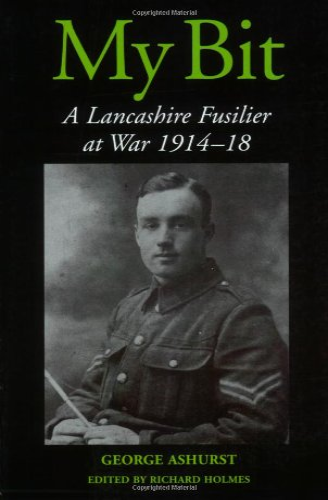 My Bit: A Lancashire Fusilier at War 1914-18: George Ashurst