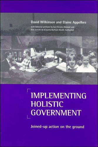 Implementing holistic government: Joined-up action on the ground (1861341431) by David Wilkinson; Elaine Applebee