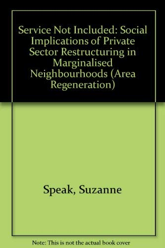 Service not included: Social implications of private sector restructuring in marginalised neighbourhoods (Area Regeneration) (9781861342225) by Speak, Suzanne; Graham, Steve