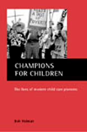 Champions for Children: The Lives of Modern Child Care Pioneers (Hardback): Bob Holman