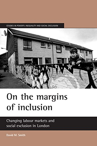 On the Margins of Inclusion: Changing Labour Markets and Social Exclusion in London (Studies in Poverty, Inequality and Social Exclusion) (9781861346001) by David Smith