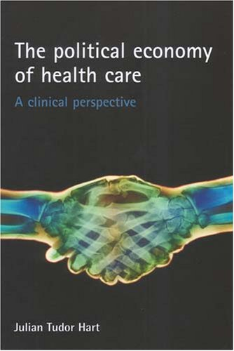 9781861348098: The Political Economy of Health Care: A Clinical Perspective (Health & Society)