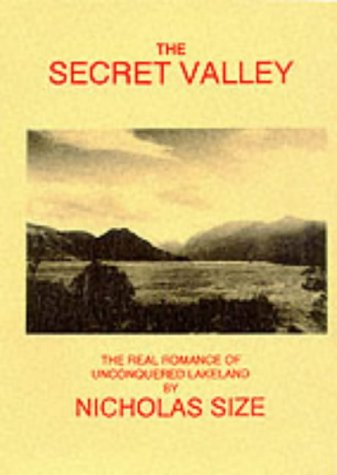 The Secret Valley: The Real Romance of Unconquered Lakeland: Size, Nicholas