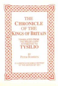 The Chronicle of the Kings of Britain: Translated from the Welsh Copy Attributed to Tysillo: ...