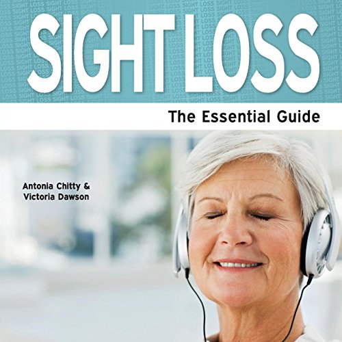 Sight Loss - The Essential Guide (Essential Guides): Chitty, Antonia; Dawson, Victoria