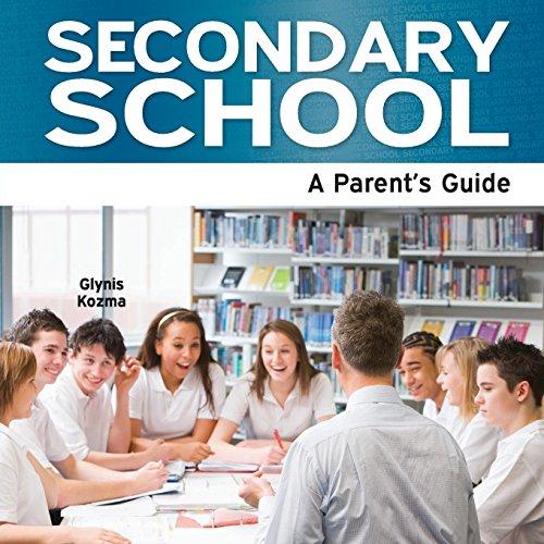 Secondary School - A Parent's Guide: Kozma, Glynis