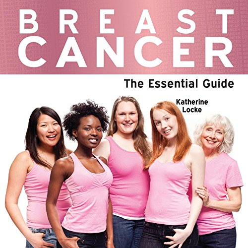 Breast Cancer - The Essential Guide: Katherine Locke