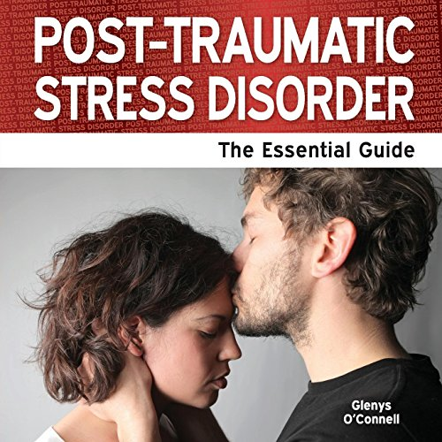 Post Traumatic Stress Disorder - The Essential Guide: O'Connell, Glenys