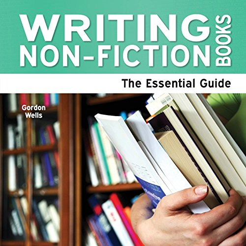 Writing Non-Fiction Books - The Essential Guide: Wells; Wells, Gordon