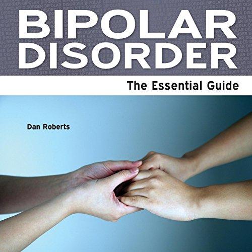 Bipolar Disorder - The Essential Guide: Roberts, Dan