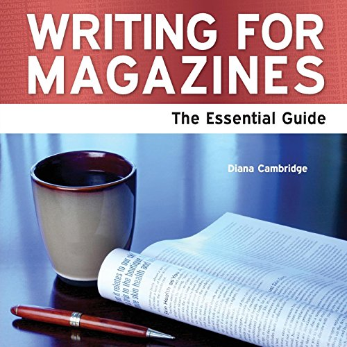 Writing for Magazines - The Essential Guide: Cambridge, Diana
