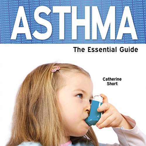 Asthma - The Essential Guide: Short, Catherine