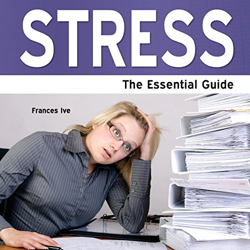 Stress - The Essential Guide: Frances Ive