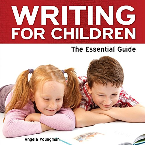 Writing for Children - The Essential Guide: Youngman, Angela