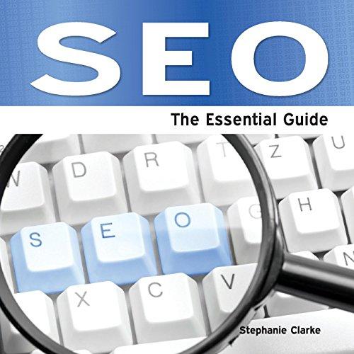 Seo - The Essential Guide: Clarke, Stephanie