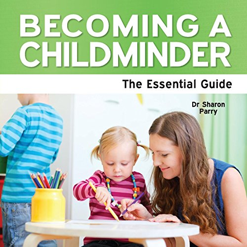 Becoming a Childminder - The Essential Guide: Parry, Sharon; Parry, Dr Sharon