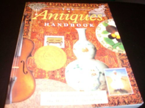 The Antiques Handbook: An Illustrated Guide To The World Of Collectables (Import)