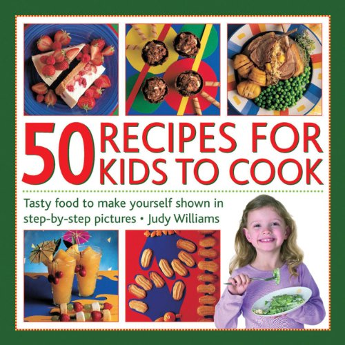 50 Recipes for Kids to Cook: Tasty Food to Make Yourself Shown in Step-By-Step Pictures: Williams, ...