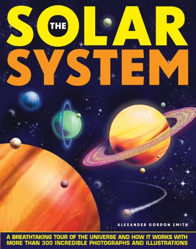 The Solar System: A Breathtaking Tour of the Universe and How It Works with More Than 300 ...