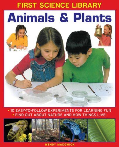 Animals & Plants: 10 Easy-To Follow Experiments for Learning Fun: Find Out about Nature and How...
