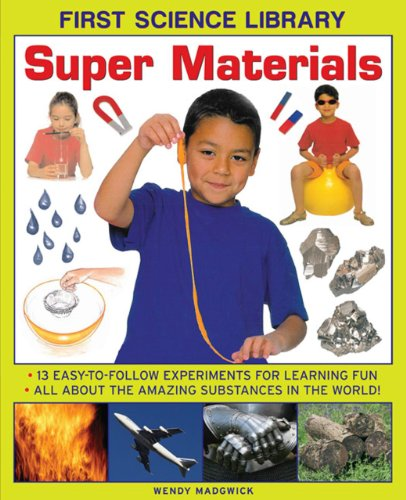 9781861473547: Super Materials: 13 Easy-To-Follow Experiments for Learning Fun: All about the Amazing Substances in the World! (First Science Library)