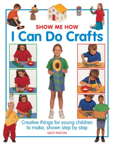 9781861473653: Show Me How: I Can Do Crafts: Creative Things For Young Children To Make, Shown Step By Step